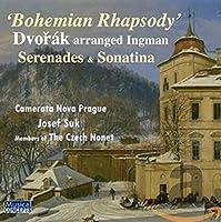 Dvorak: Bohemian Rhapsody - Serenades and Sonatina