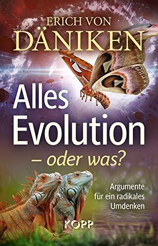 Alles Evolution – oder was?: Argumente für ein radikales Umdenken