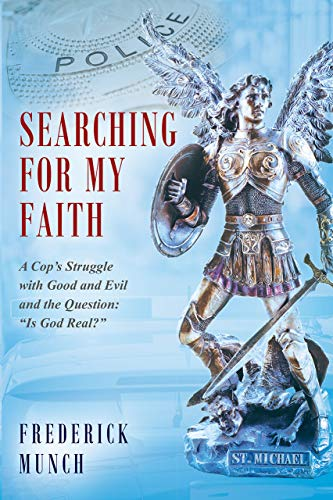 Searching for my Faith: A Cop's Struggle with Good and Evil and the Question: