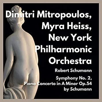 Symphony No. 2, Piano Concerto in a Minor Op.54 by Schumann