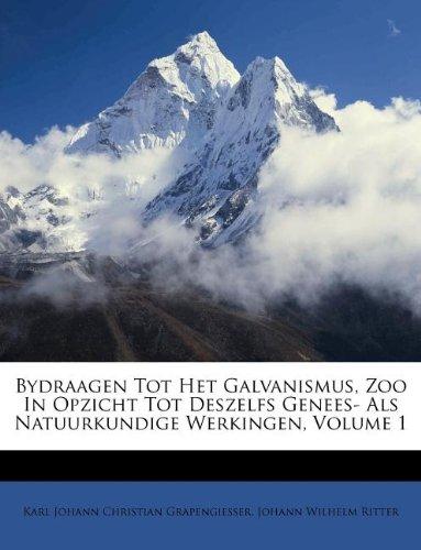 Bydraagen Tot Het Galvanismus, Zoo in Opzicht Tot Deszelfs Genees- ALS Natuurkundige Werkingen, Volume 1