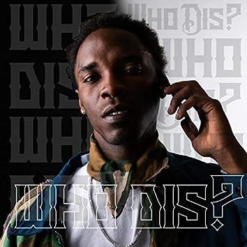 WHO DIS ?