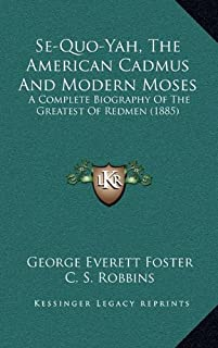 Se-Quo-Yah, the American Cadmus and Modern Moses: A Complete Biography of the Greatest of Redmen (1885)