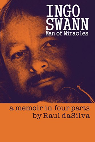 Ingo Swann: Man of Miracles: A Personal Memoir in Four Parts