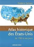 Atlas historique des États-Unis - De 1783 à nos jours - De 1783 à nos jours