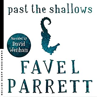 Past the Shallows                   By:                                                                                                                                 Favel Parrett                               Narrated by:                                                                                                                                 David Wenham                      Length: 4 hrs and 43 mins     85 ratings     Overall 4.3
