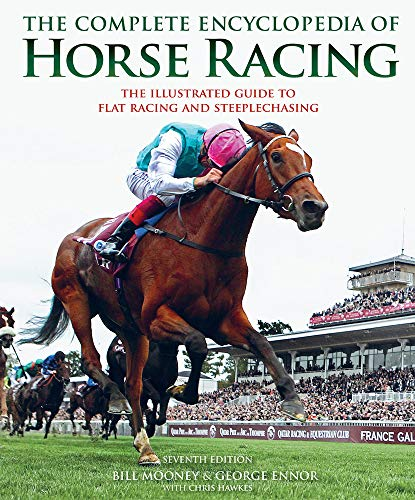 The Complete Encyclopedia of Horse Racing: The Illustrated Guide to the World of the Thoroughbred