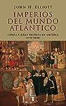 Imperios del mundo atlántico: España y Gran Bretaña en América par Elliott