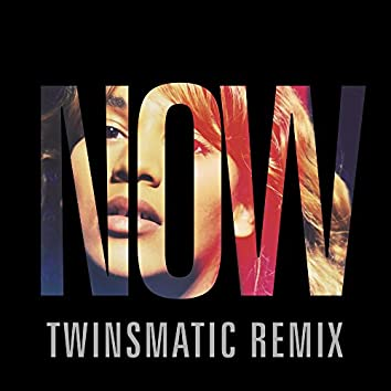 Now (Twinsmatic Remix)
