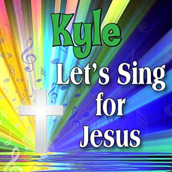 Kyle, Let's Sing For Jesus
