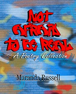 Not Afraid to Be Real: A Poetry Collection by [Maranda Russell]