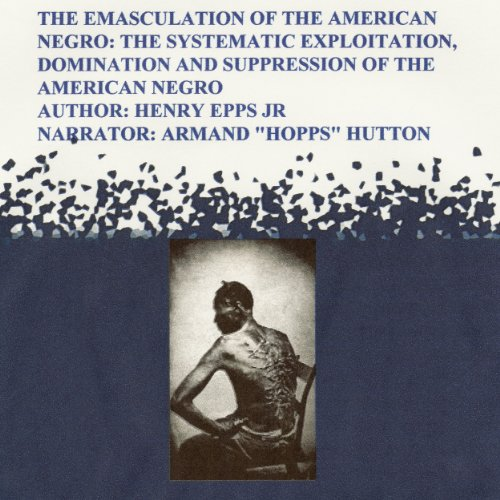 The Emasculation of the American Negro audiobook cover art
