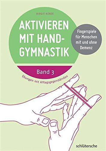 Aktivieren mit Handgymnastik: Übungen mit Alltagsgegenständen. Fingerspiele für Menschen mit und ohne Demenz. Band 3