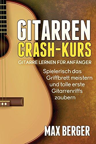 Gitarren Crash-Kus: Gitarre lernen für Anfänger - Spielerisch das Griffbrett meistern und tolle erste Gitarrenriffs zaubern