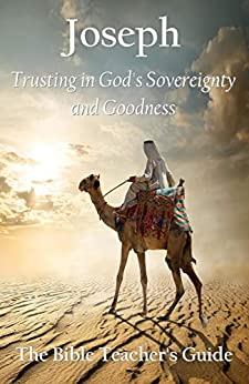 Joseph: Trusting in God's Sovereignty and Goodness (The Bible Teacher's Guide Book 22) by [Gregory Brown]