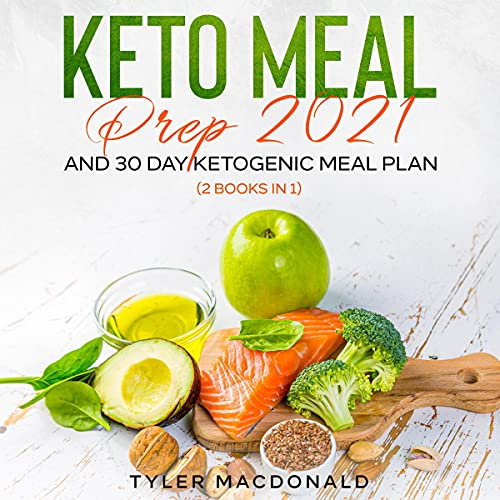 Keto Meal Prep 2021 and 30 Day Ketogenic Meal Plan: 2 Books in 1! cover art