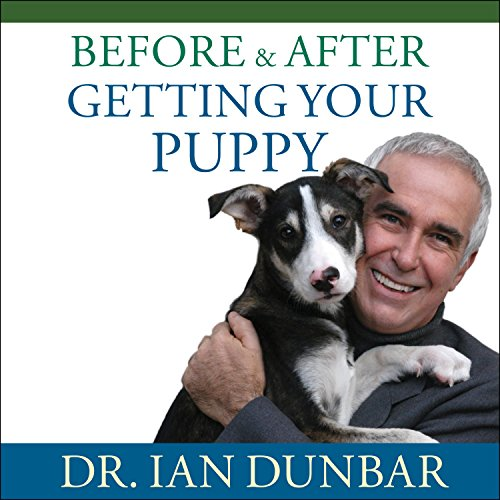 Before and After Getting Your Puppy     The Positive Approach to Raising a Happy, Healthy, and Well-Behaved Dog              By:                                                                                                                                 Ian Dunbar                               Narrated by:                                                                                                                                 Michael Page                      Length: 4 hrs and 58 mins     33 ratings     Overall 4.5