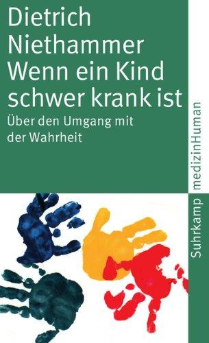 Wenn ein Kind schwer krank ist: Über den Umgang mit der Wahrheit (suhrkamp taschenbuch)