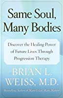 Same Soul, Many Bodies: Discover the Healing Power of Future Lives through Progression Therapy by Brian L. Weiss M.D.(2005-09-13)