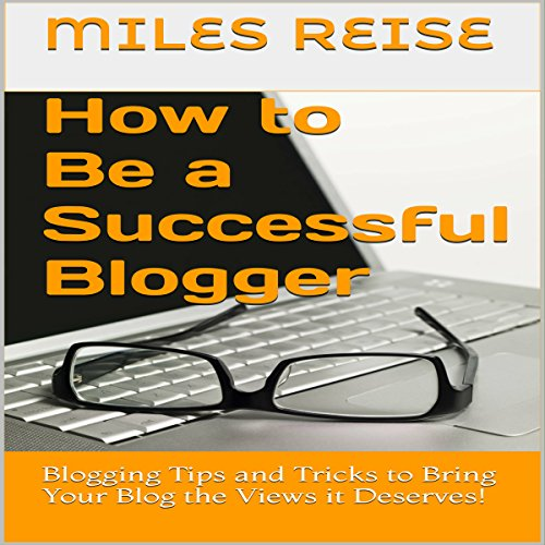 How to Be a Successful Blogger                   By:                                                                                                                                 Miles Reise                               Narrated by:                                                                                                                                 Charles Olsen                      Length: 23 mins     3 ratings     Overall 4.3