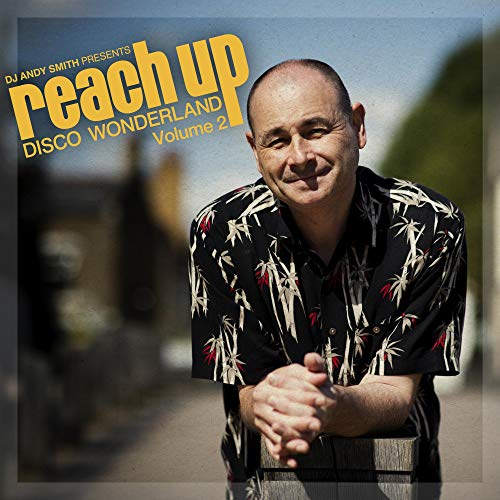 Dj Andy Smith Presents Reach Up Disco Wonderland