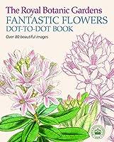 The Royal Botanic Gardens, Kew Fantastic Flowers Dot-To-Dot Book: Over 80 Beautiful Images (Royal Botanic Kew Gardens Arts & Activities)