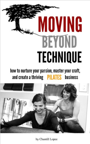 Moving Beyond Technique: How To Nurture Your Passion, Master Your Craft, and Create a Thriving Pilates Business (English Edition)