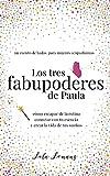 Los tres fabupoderes de Paula: un cuento de hadas para mujeres ocupadísimas: Cómo escapar de la rutina, conectar con tu esencia, y crear la vida de tus sueños
