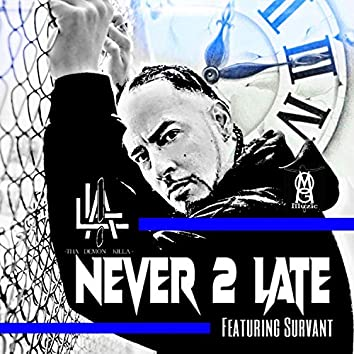 Never 2 Late (feat. Survant)