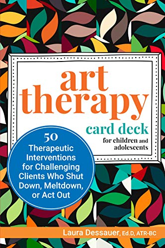 Art Therapy Card Deck for Children and Adolescents: 50 Therapeutic Interventions for Challenging Cli