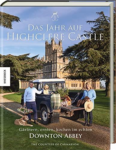 Das Jahr auf Highclere Castle: Gärtnern, ernten, kochen im echten Downton Abbey