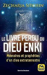 Le livre perdu du Dieu Enki - Mémoires et prophéties d'un dieu extraterrrestre de Zecharia Sitchin
