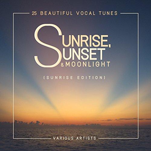 Sunrise, Sunset & Moonlight (25 Beautiful Vocal Tunes) [Sunrise Edition]