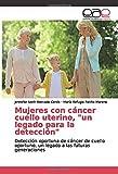 Mujeres con cáncer cuello uterino, 'un legado para la detección': Detección oportuna de cáncer de cuello oportuno, un legado a las futuras generaciones