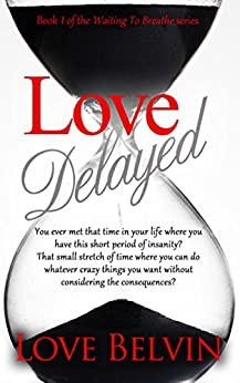 Love Delayed (Waiting to Breathe Series Book 1) by [Love Belvin]