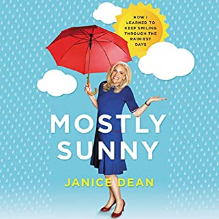 Mostly Sunny     How I Learned to Keep Smiling Through the Rainiest Days              By:                                                                                                                                 Janice Dean                               Narrated by:                                                                                                                                 Janice Dean                      Length: 7 hrs and 20 mins     72 ratings     Overall 4.7
