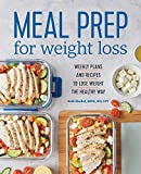 Meal Prep for Weight Loss: Weekly Plans and Recipes to Lose Weight the