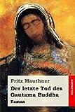 Der letzte Tod des Gautama Buddha: Roman - Fritz Mauthner