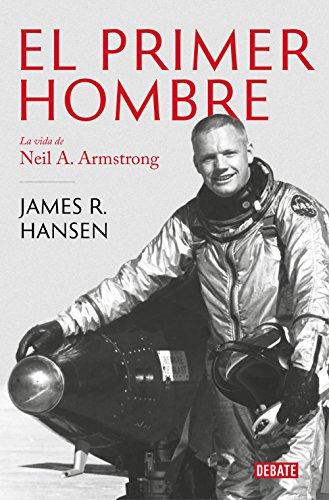El primer hombre: La vida de Neil A. Armstrong (Biografías y Memorias)