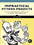 Impractical Python Projects: Playful Programming Activities to Make You Smarter - Lee Vaughan