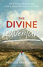 The Divine Adventure: Spiritual Practices for a Modern-Day Disciple