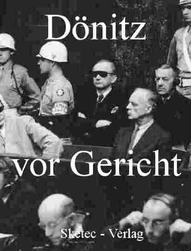 Dönitz vor Gericht - Vernehmungsprotokolle und Zeugenaussagen (Aus den Dokumenten des IMT-Nürnberg 3)