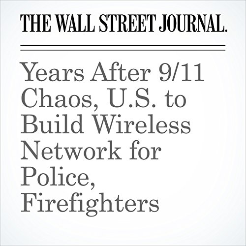 Years After 9/11 Chaos, U.S. to Build Wireless Network for Police, Firefighters copertina