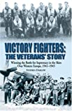victory fighters: the veterans' story, winning the battle for supremacy in the skies over western europe, 1941-1945