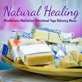 Natural Healing – Sounds of Nature New Age Instrumental for Energy Balancing, Mindfulness Meditation Vibrational Yoga Relaxing Music