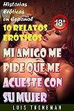 Mi amigo me pide que me acueste con su mujer: 10 relatos eróticos en español (Esposo Cornudo, Esposa caliente, Humillación, Fantasía erótica, Sexo Interracial, parejas liberales, Infidelidad)
