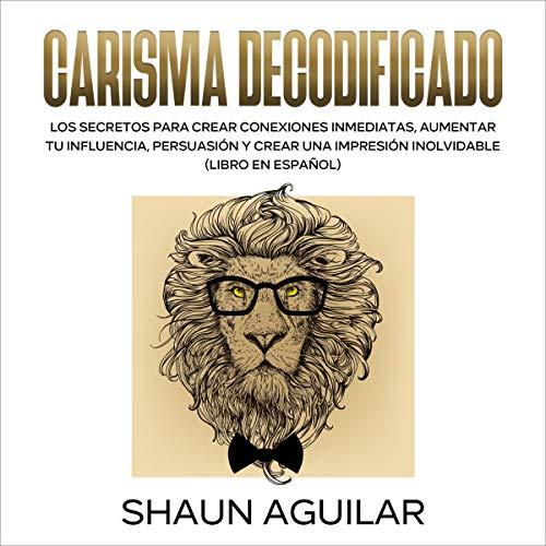 Carisma Decodificado [Charisma Decoded] Audiobook By Shaun Aguilar cover art