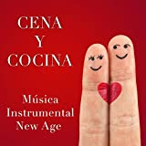 Cena y Cocina: Música Instrumental New Age para Cocinar Tranquilos y Sin Pensamientos Negativos con Piezas para Piano y Sonidos de la Naturaleza