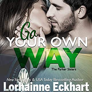 Go Your Own Way     The Parker Sisters, Book 5              By:                                                                                                                                 Lorhainne Eckhart                               Narrated by:                                                                                                                                 Mary Jane Conlon                      Length: 3 hrs and 21 mins     2 ratings     Overall 5.0