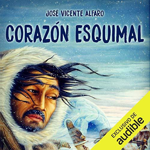 Corazón Esquimal (Narración en Castellano) audiobook cover art